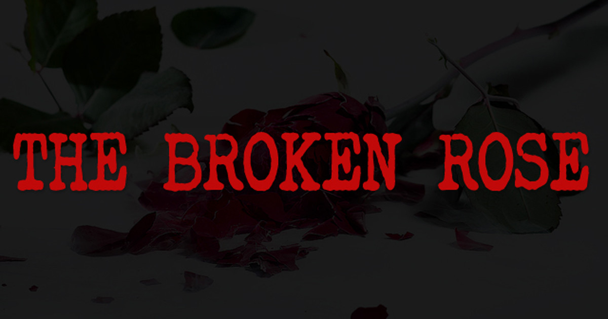 THE BROKEN ROSE