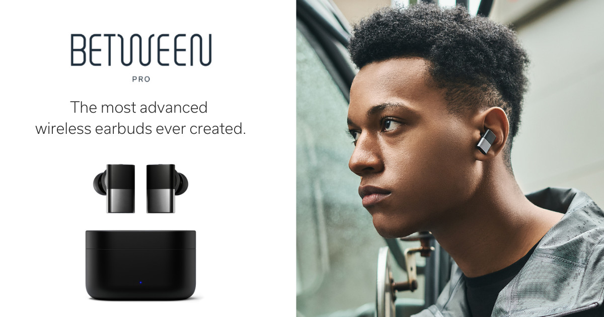 Between Pro: The best-sounding wireless earbuds.
