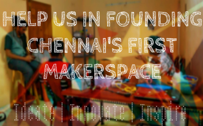Help us found a Makerspace in Chennai