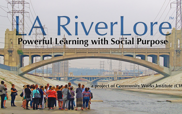 LA RiverLore! Powerful Learning, Social Purpose