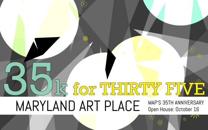 Maryland Art Place   $35K for THIRTY FIVE