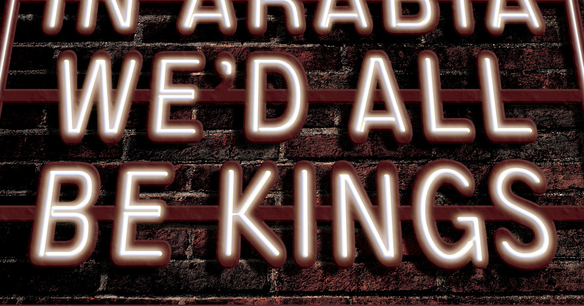 in arabia we d all be kings Our lady of 121st street: jesus hopped the a train in arabia, we'd all be kings (paperback.