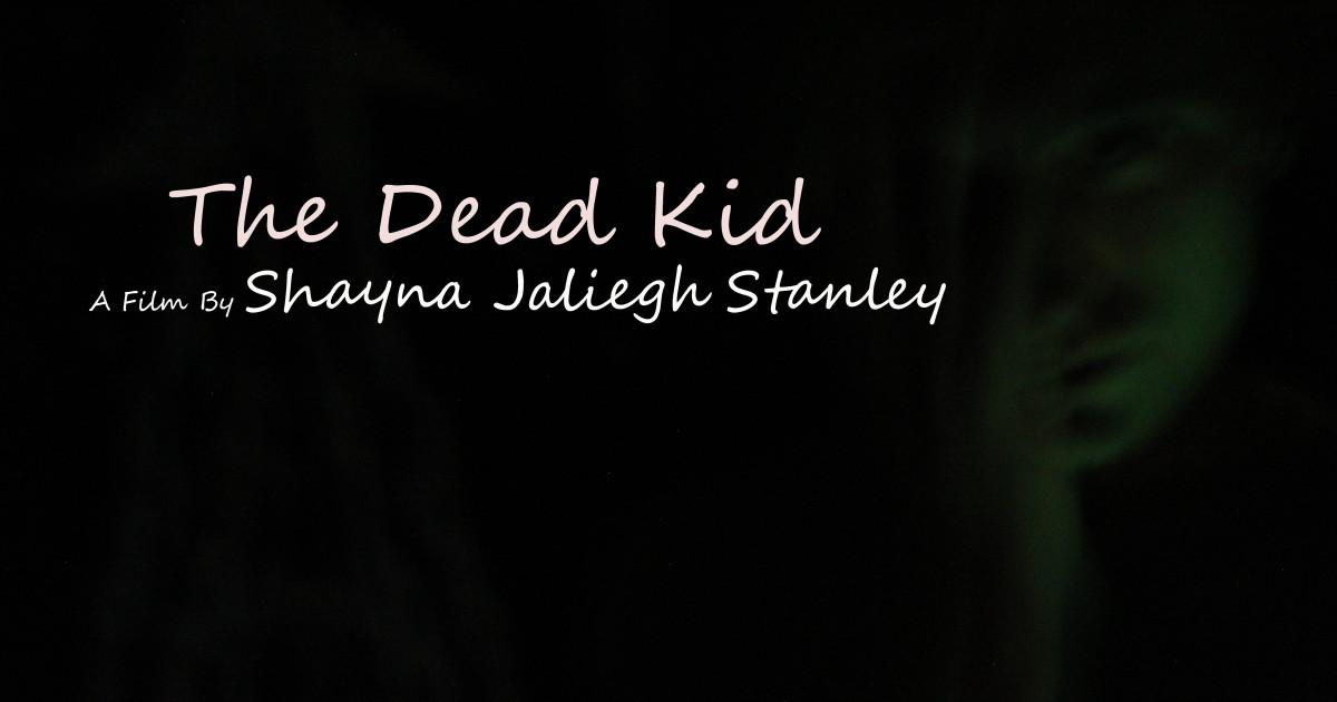 The Dead Kid: A film by Shayna Jaliegh Stanley | Indiegogo