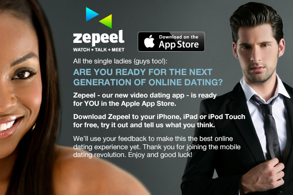 Zepeel - The First Mobile Video App for Interactive Online Dating Launches  | Indiegogo