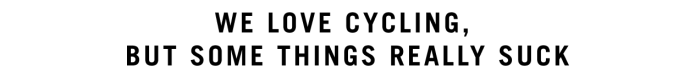 We love cycling but some things really suck