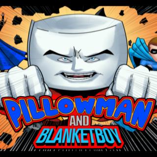 PILLOWMAN AND BLANKETBOY: MAXIMUM VELOCITY