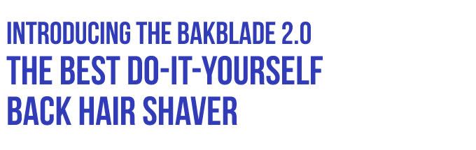 Bakblade weve got your back bakblade 20 the best diy back body shaver solutioingenieria Image collections